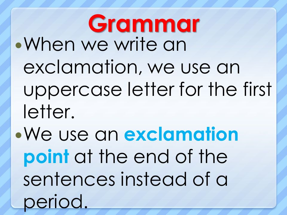 Grammar When we write an exclamation, we use an uppercase letter for the first letter.