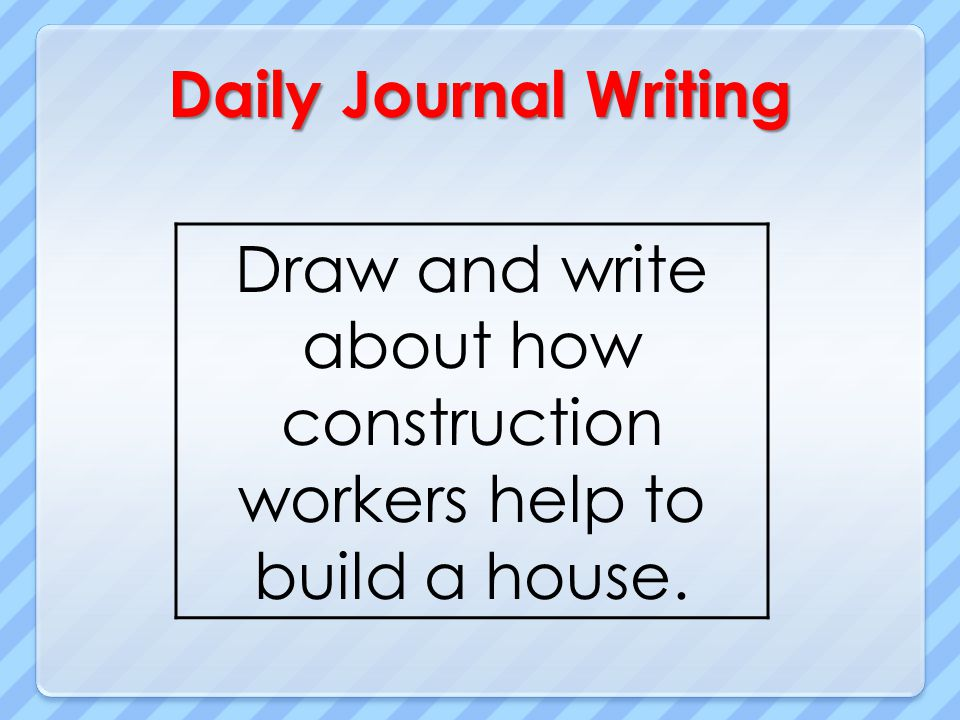Draw and write about how construction workers help to build a house.
