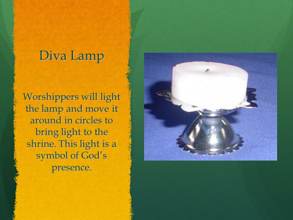 Diva Lamp Worshippers will light the lamp and move it around in circles to bring light to the shrine.