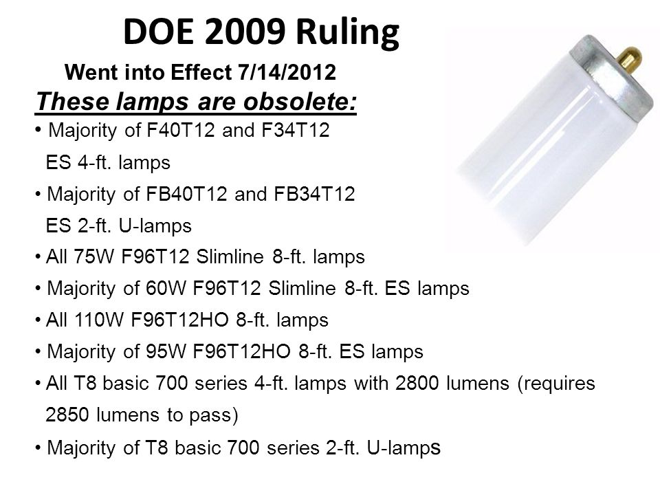 DOE 2009 Ruling These lamps are obsolete: Went into Effect 7/14/2012
