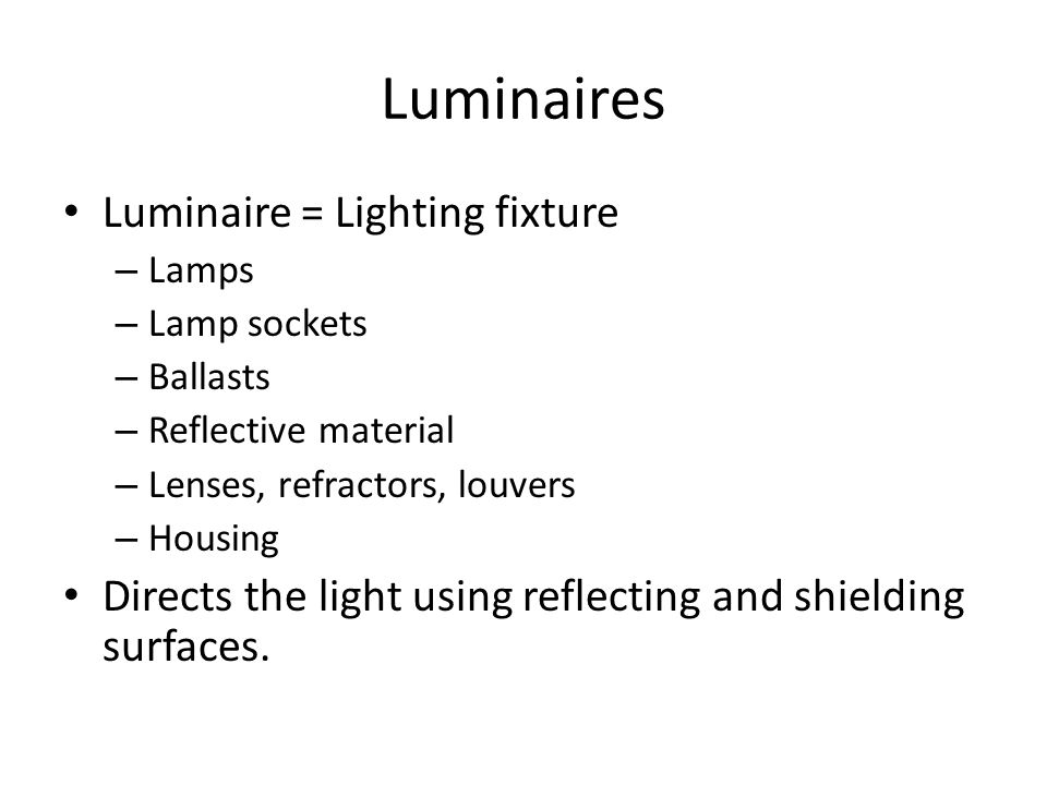 Luminaires Luminaire = Lighting fixture