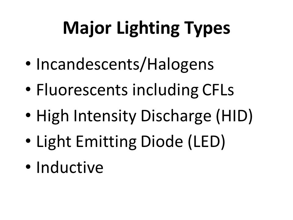 Major Lighting Types Incandescents/Halogens