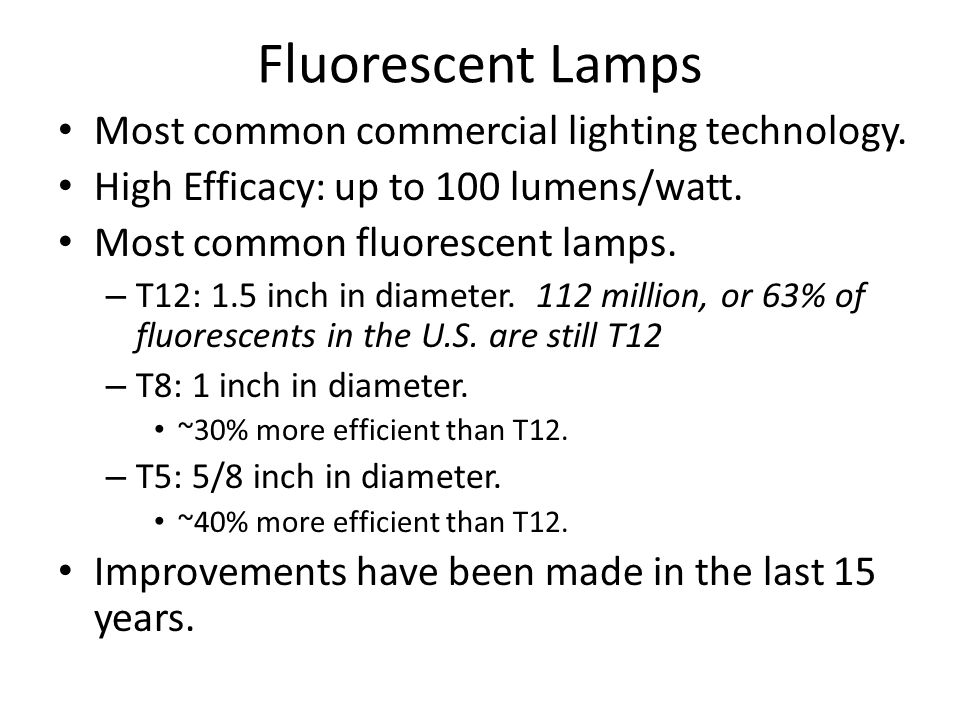 Fluorescent Lamps Most common commercial lighting technology.
