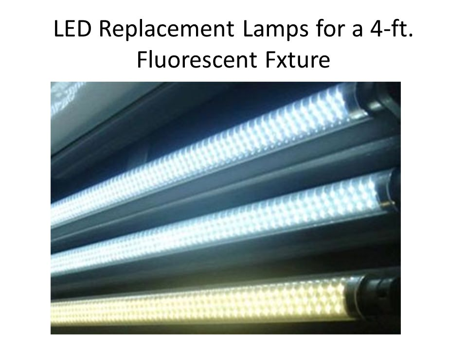 LED Replacement Lamps for a 4-ft. Fluorescent Fxture