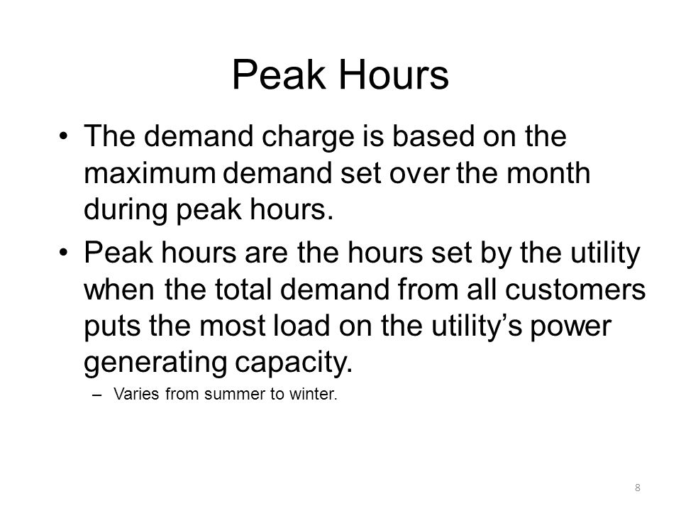 Peak Hours The demand charge is based on the maximum demand set over the month during peak hours.