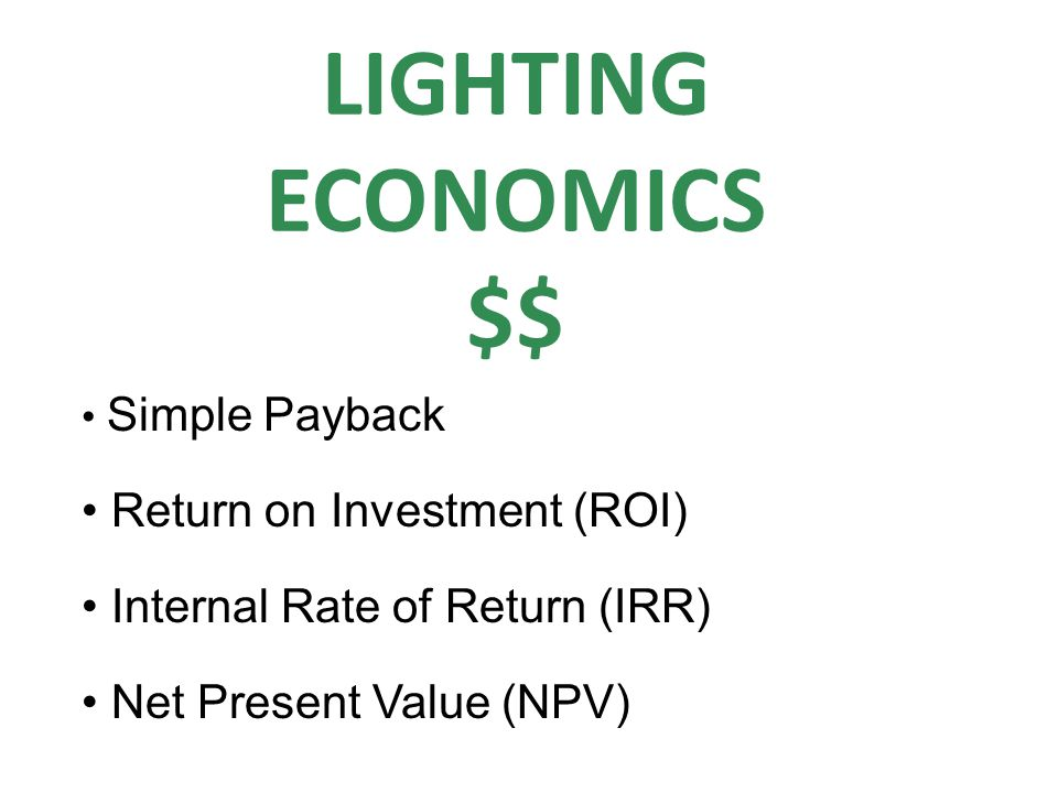 LIGHTING ECONOMICS $$ Return on Investment (ROI)