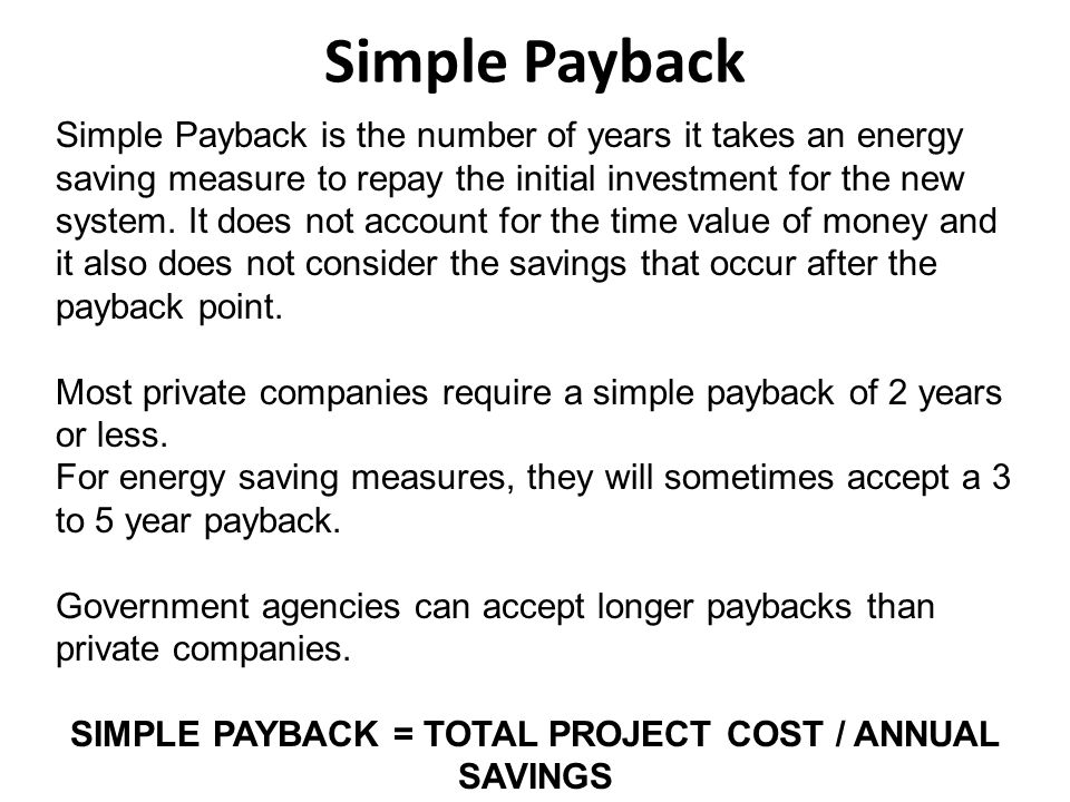SIMPLE PAYBACK = TOTAL PROJECT COST / ANNUAL SAVINGS