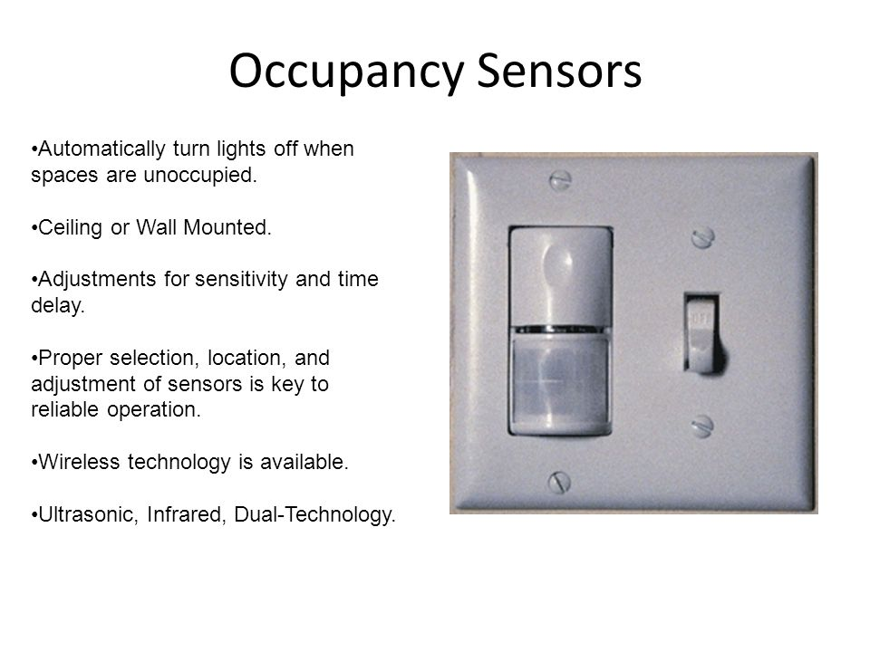 Occupancy Sensors Automatically turn lights off when spaces are unoccupied. Ceiling or Wall Mounted.
