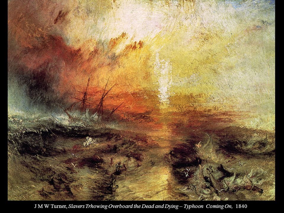 J M W Turner, Slavers Trhowing Overboard the Dead and Dying – Typhoon Coming On, 1840