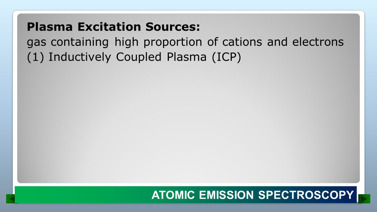Plasma Excitation Sources: gas containing high proportion of cations and electrons (1) Inductively Coupled Plasma (ICP)
