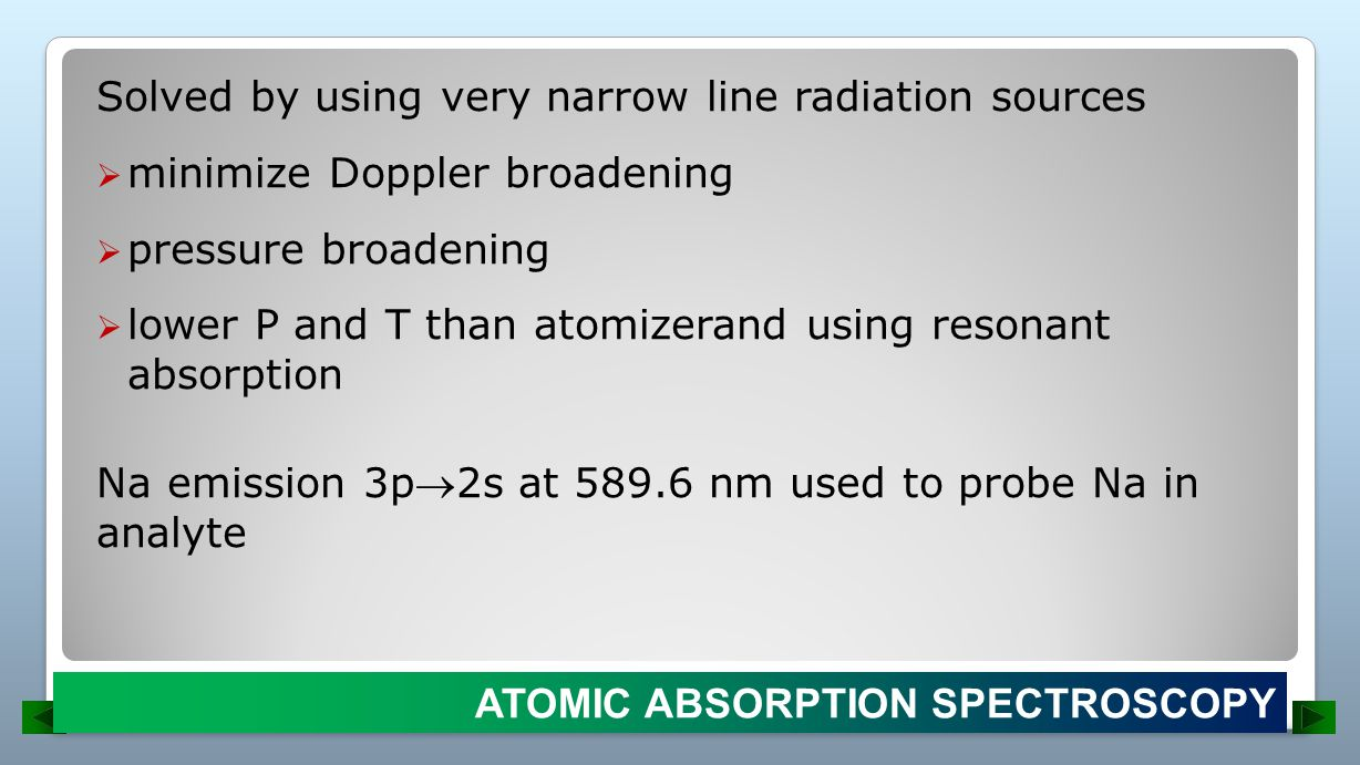 Solved by using very narrow line radiation sources