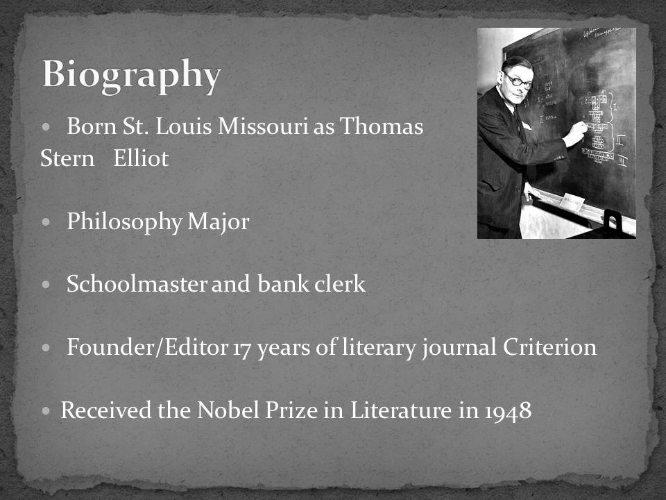 Biography Born St. Louis Missouri as Thomas Stern Elliot