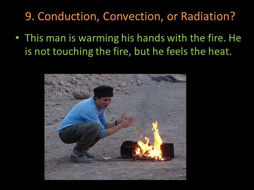 9. Conduction, Convection, or Radiation