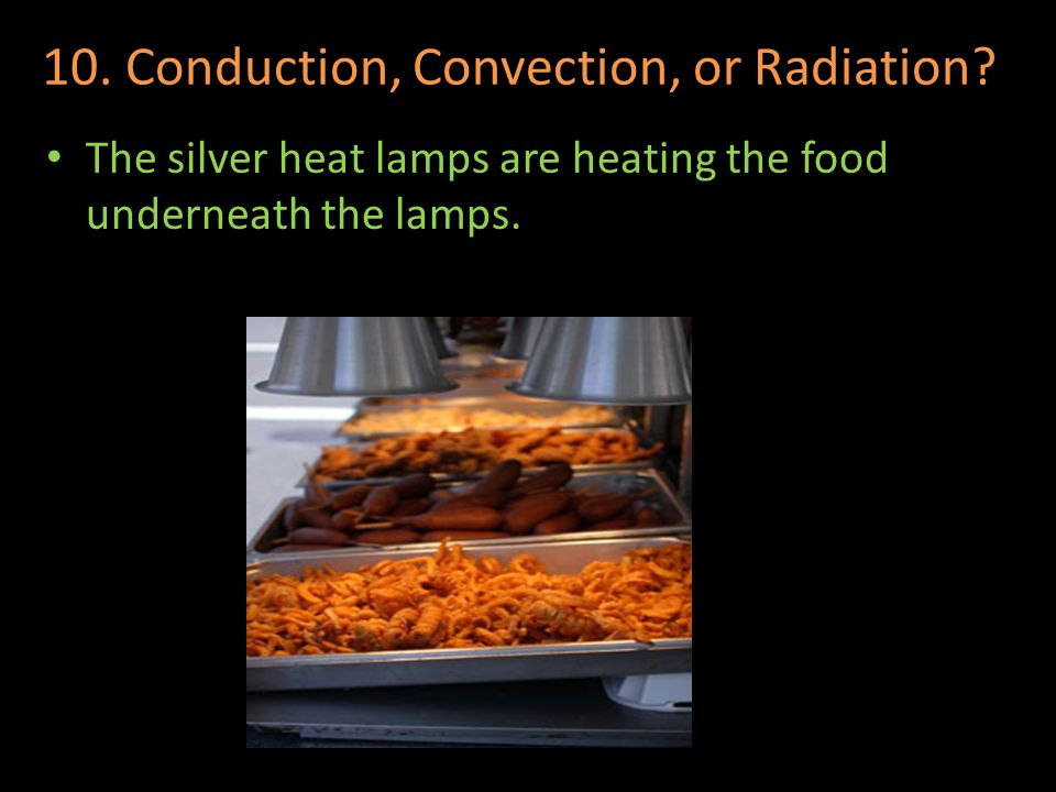 10. Conduction, Convection, or Radiation