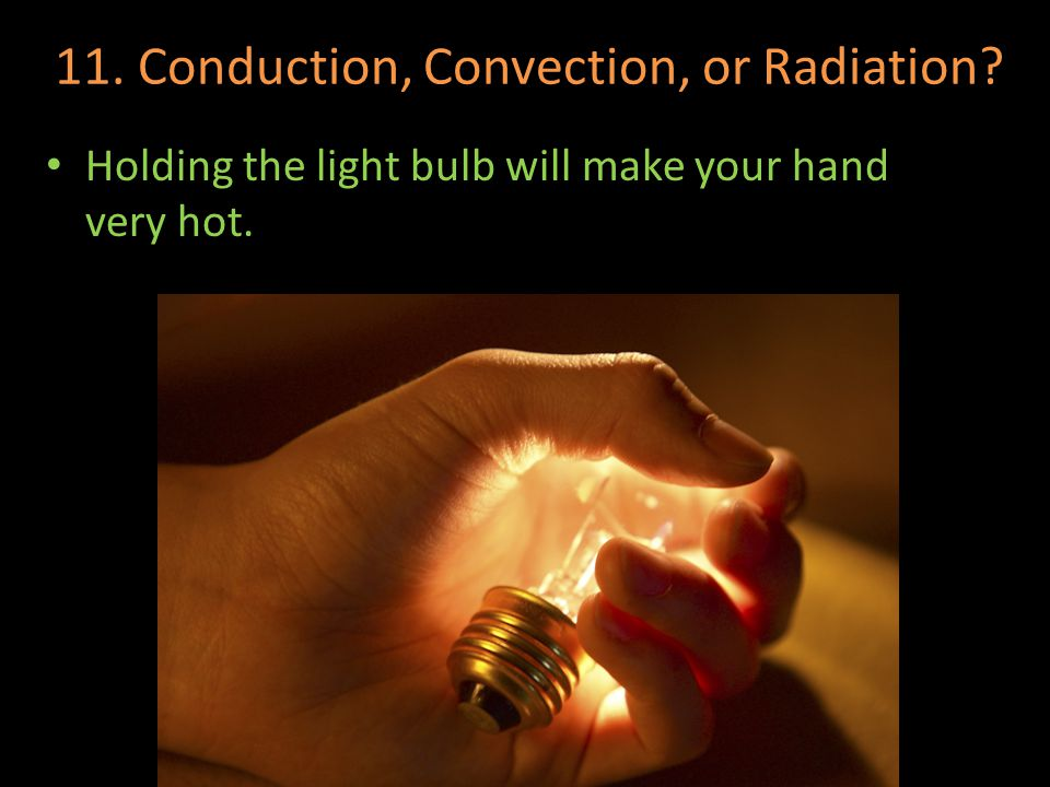 11. Conduction, Convection, or Radiation