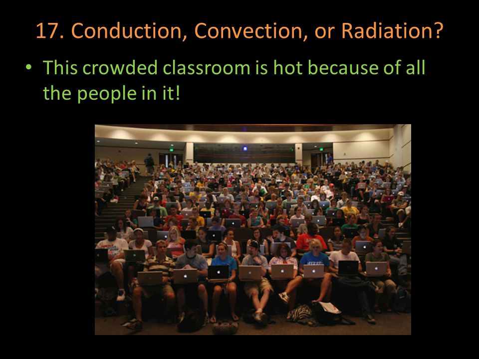 17. Conduction, Convection, or Radiation