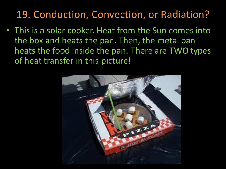 19. Conduction, Convection, or Radiation