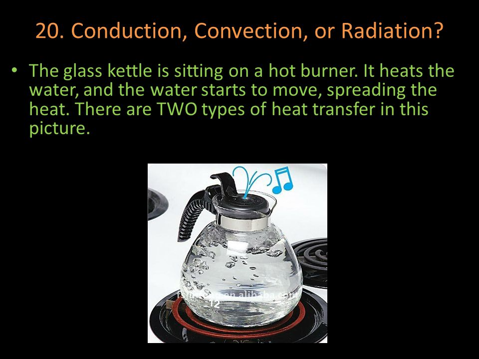 20. Conduction, Convection, or Radiation
