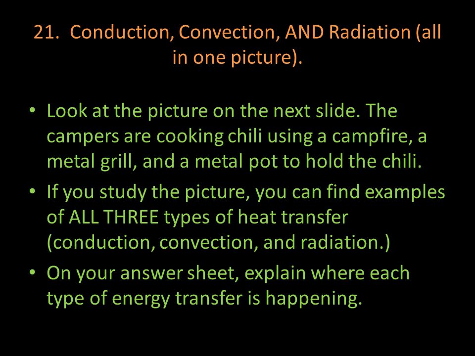 21. Conduction, Convection, AND Radiation (all in one picture).