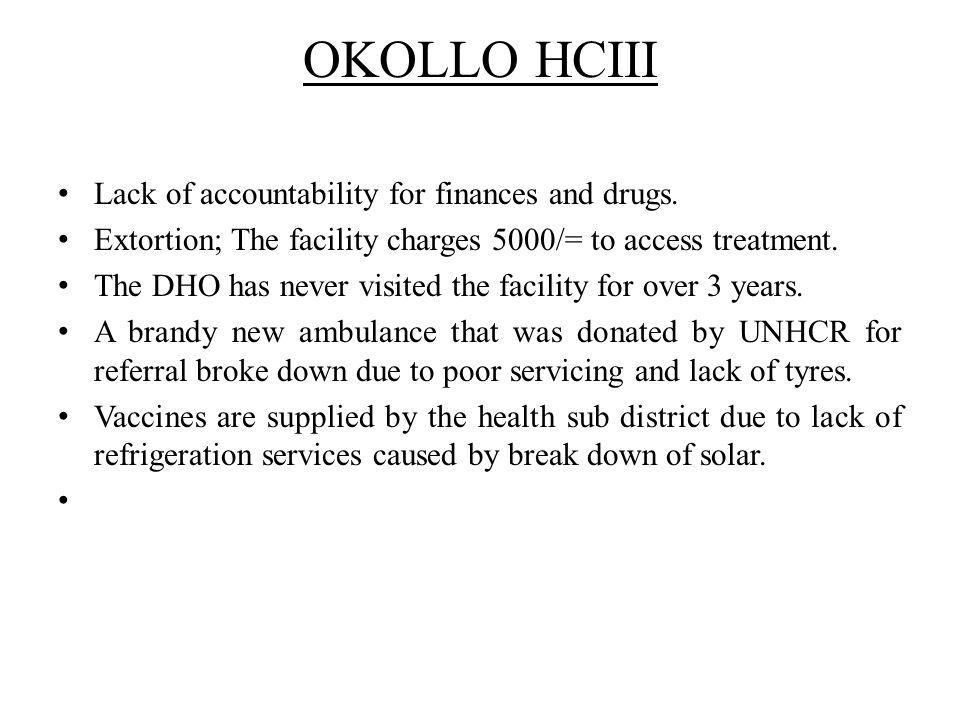 OKOLLO HCIII Lack of accountability for finances and drugs.