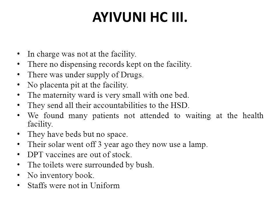 AYIVUNI HC III. In charge was not at the facility.