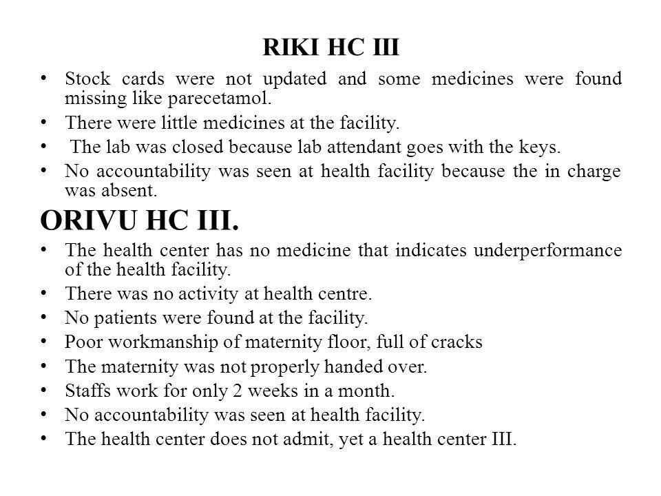 RIKI HC III Stock cards were not updated and some medicines were found missing like parecetamol. There were little medicines at the facility.