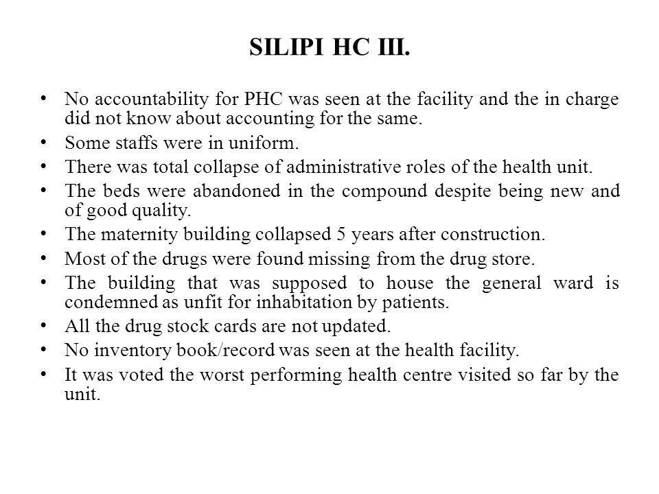 SILIPI HC III. No accountability for PHC was seen at the facility and the in charge did not know about accounting for the same.