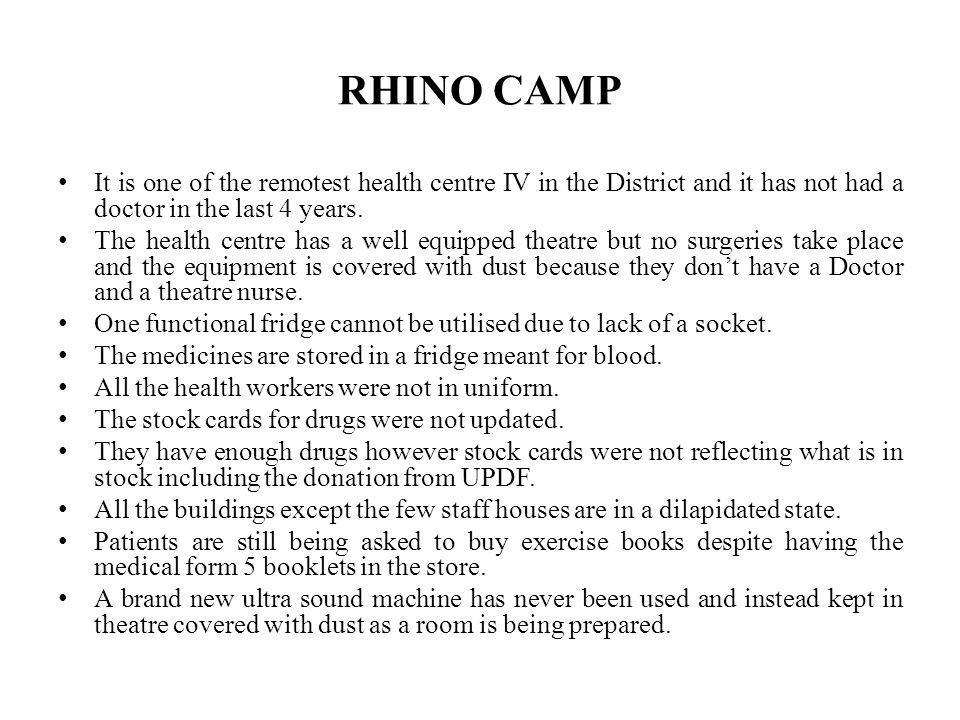 RHINO CAMP It is one of the remotest health centre IV in the District and it has not had a doctor in the last 4 years.