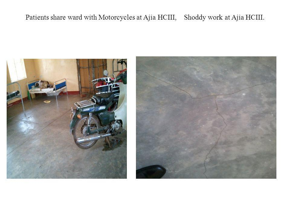 Patients share ward with Motorcycles at Ajia HCIII, Shoddy work at Ajia HCIII.