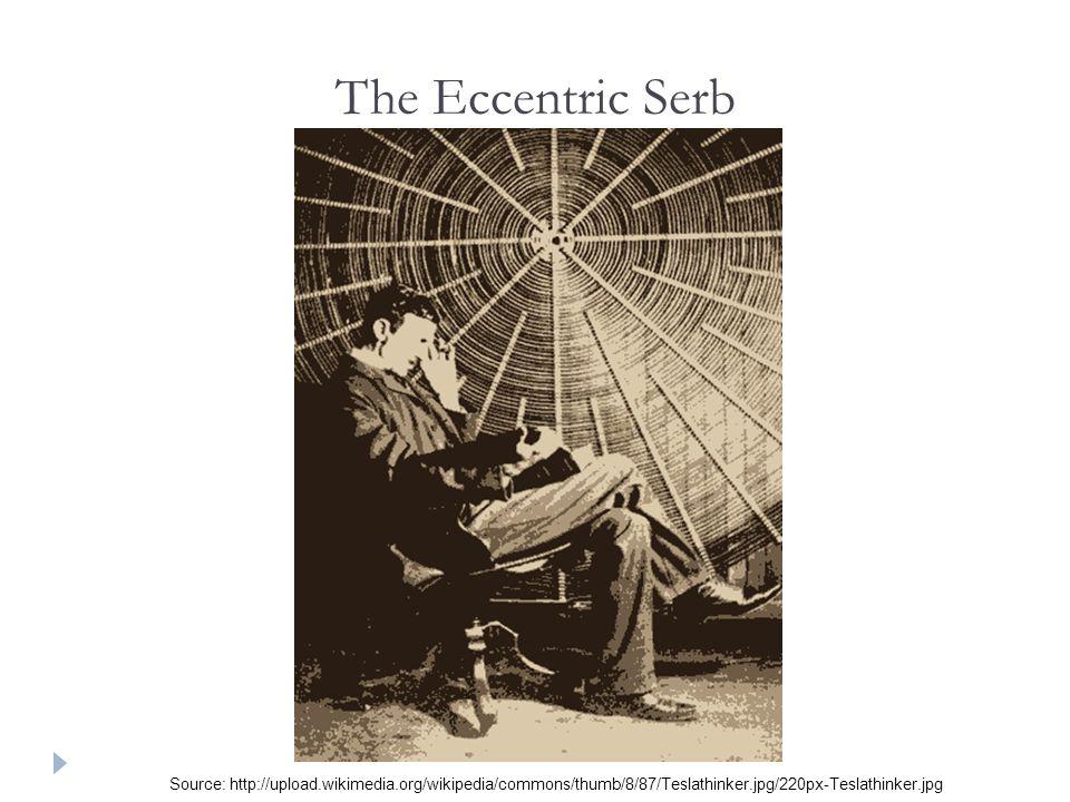 The Eccentric Serb Source: http://upload.wikimedia.org/wikipedia/commons/thumb/8/87/Teslathinker.jpg/220px-Teslathinker.jpg.