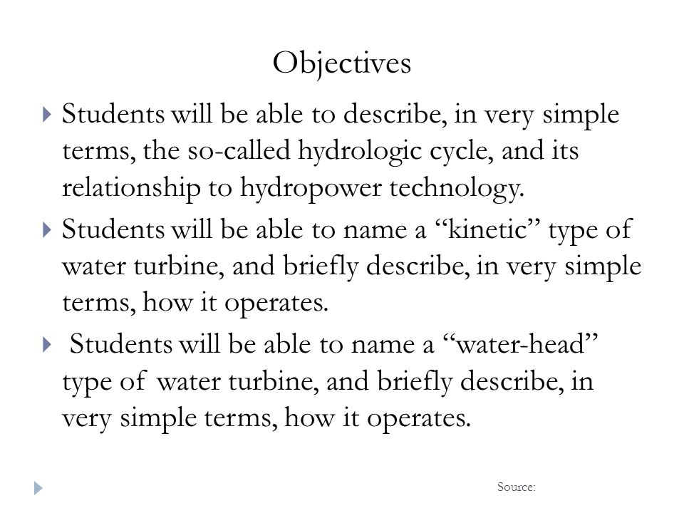 Objectives Students will be able to describe, in very simple terms, the so-called hydrologic cycle, and its relationship to hydropower technology.