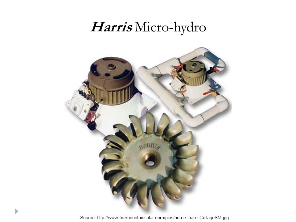 Harris Micro-hydro Source: http://www.firemountainsolar.com/pics/home_harrisCollageSM.jpg
