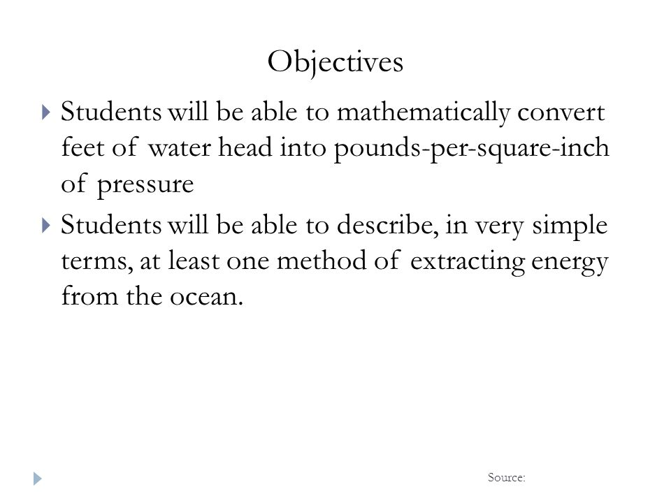 Objectives Students will be able to mathematically convert feet of water head into pounds-per-square-inch of pressure.