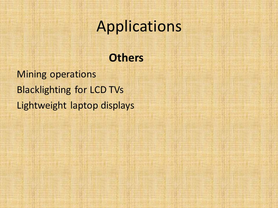 Applications Others Mining operations Blacklighting for LCD TVs