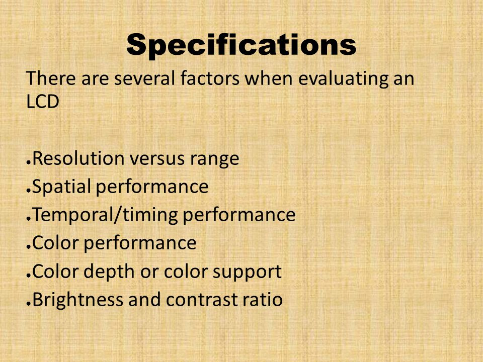 Specifications There are several factors when evaluating an LCD