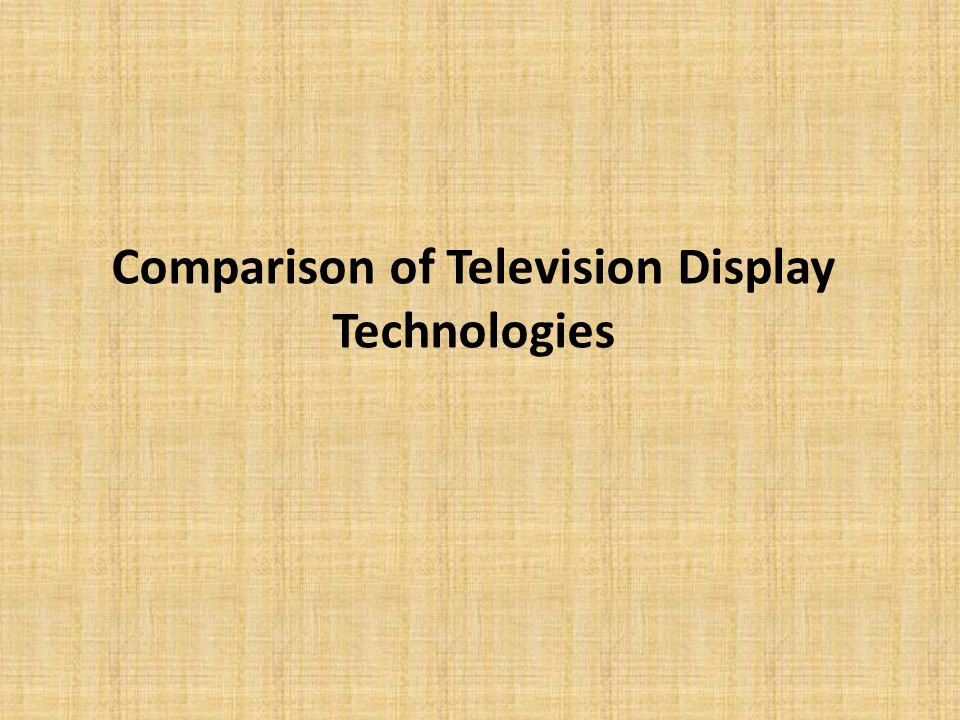 Comparison of Television Display Technologies