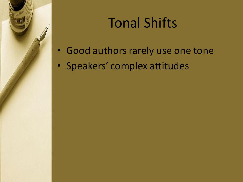 Tonal Shifts Good authors rarely use one tone