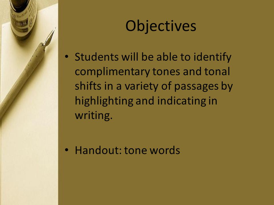 Objectives Students will be able to identify complimentary tones and tonal shifts in a variety of passages by highlighting and indicating in writing.
