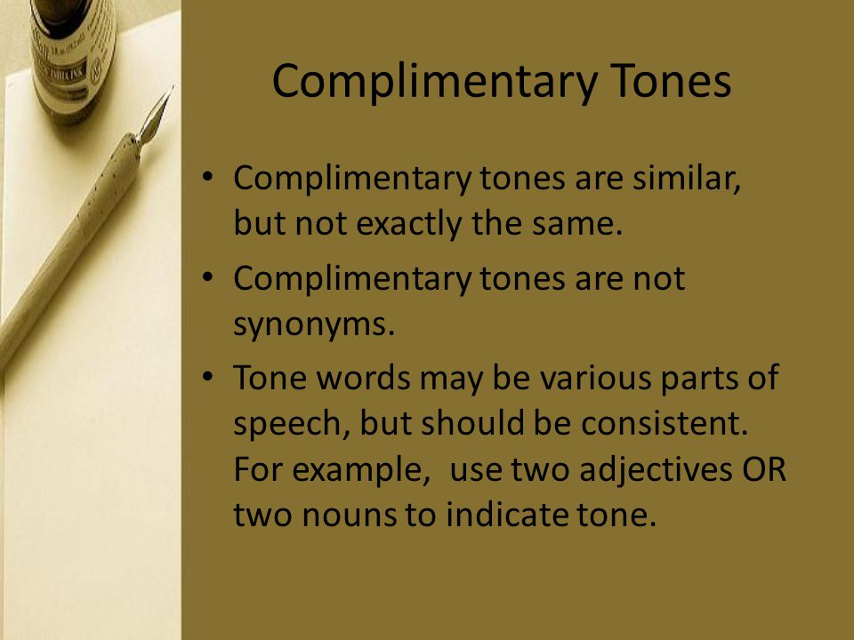Complimentary Tones Complimentary tones are similar, but not exactly the same. Complimentary tones are not synonyms.