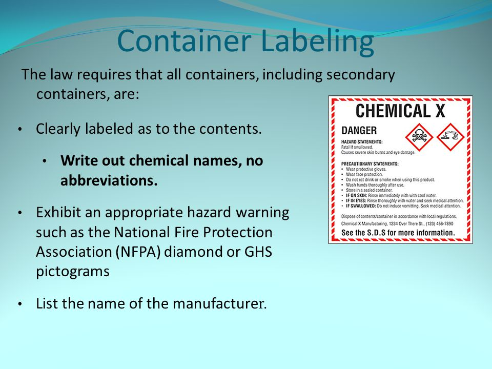 Container Labeling The law requires that all containers, including secondary containers, are: Clearly labeled as to the contents.