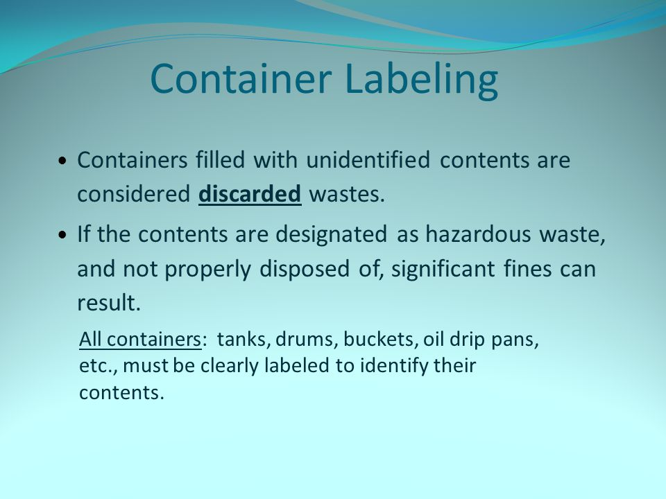 Container Labeling Containers filled with unidentified contents are considered discarded wastes.