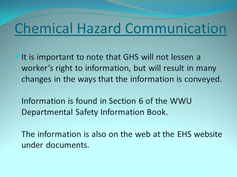 It is important to note that GHS will not lessen a worker's right to information, but will result in many changes in the ways that the information is conveyed.
