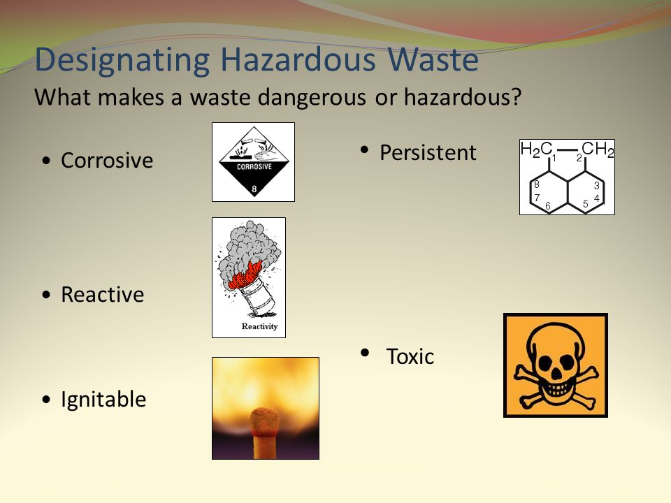 Designating Hazardous Waste What makes a waste dangerous or hazardous