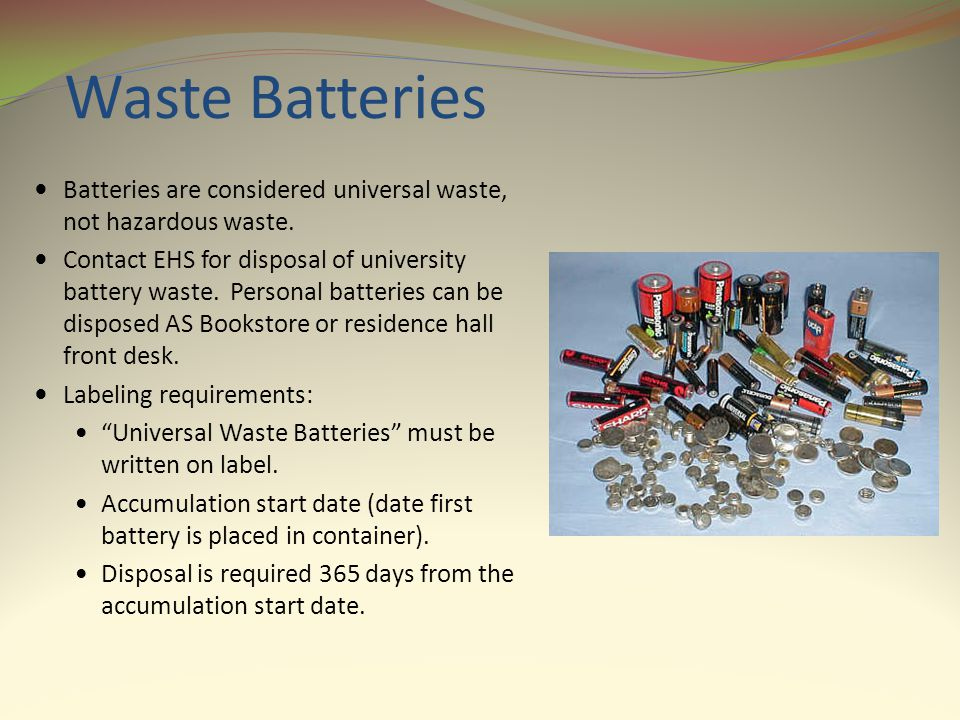 Waste Batteries Batteries are considered universal waste, not hazardous waste.