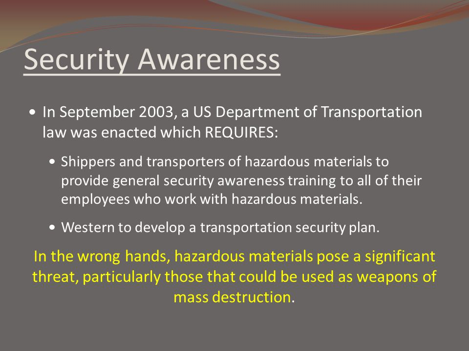 Security Awareness In September 2003, a US Department of Transportation law was enacted which REQUIRES: