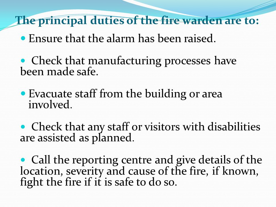The principal duties of the fire warden are to: