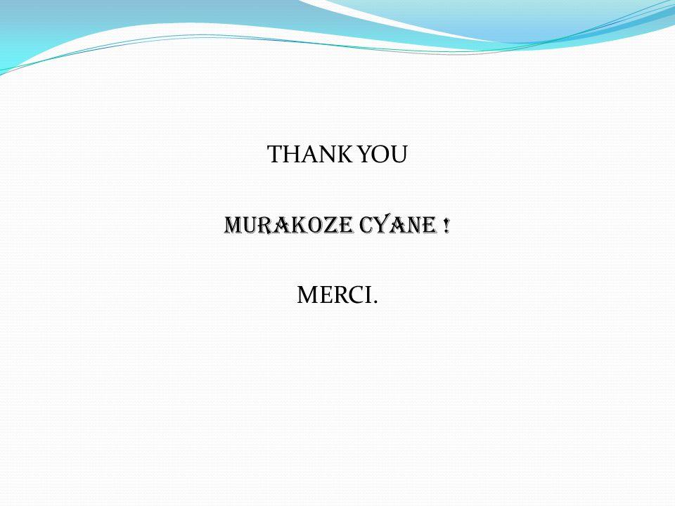 THANK YOU MUrakoze cyane ! MERCI.