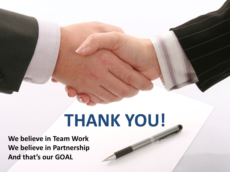 THANK YOU! We believe in Team Work We believe in Partnership