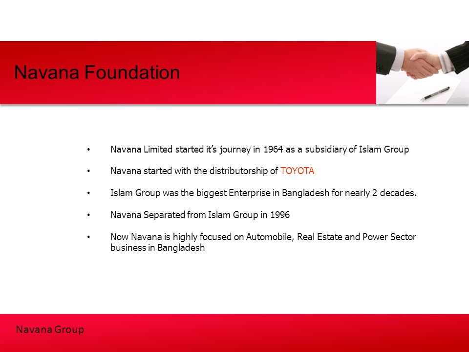 Navana Foundation Navana Limited started it's journey in 1964 as a subsidiary of Islam Group. Navana started with the distributorship of TOYOTA.