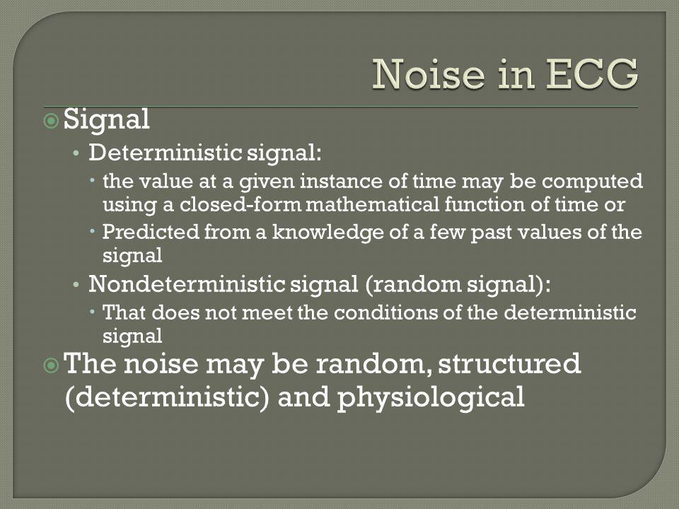 Noise in ECG Signal. Deterministic signal: